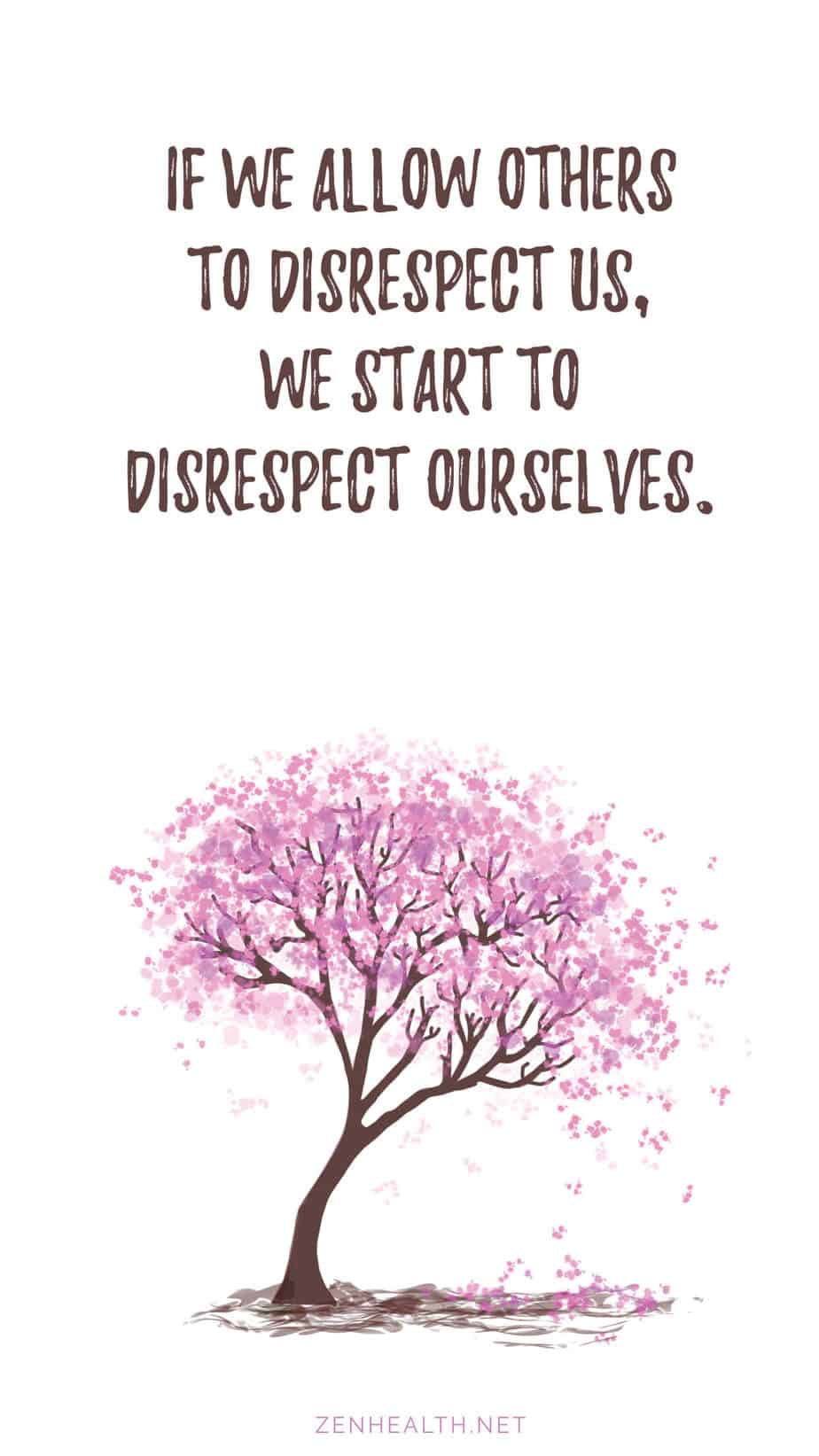 Self-confidence quote: If we allow others to disrespect us, we start to disrespect ourselves.