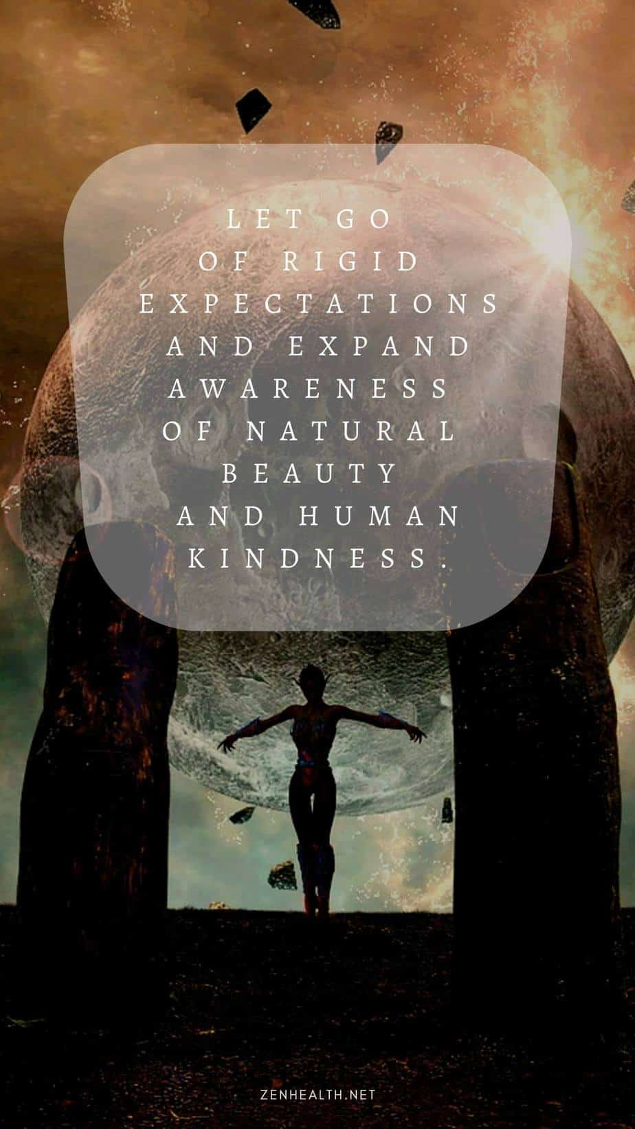 Let go of rigid expectations and expand awareness of natural beauty and human kindness.