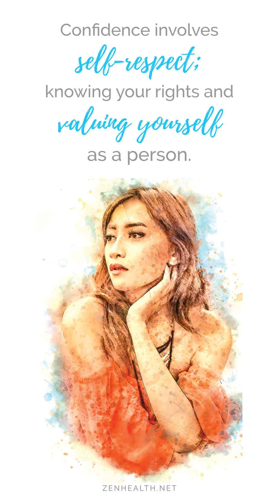 Confidence involves self-respect; knowing your rights and valuing yourself as a person.