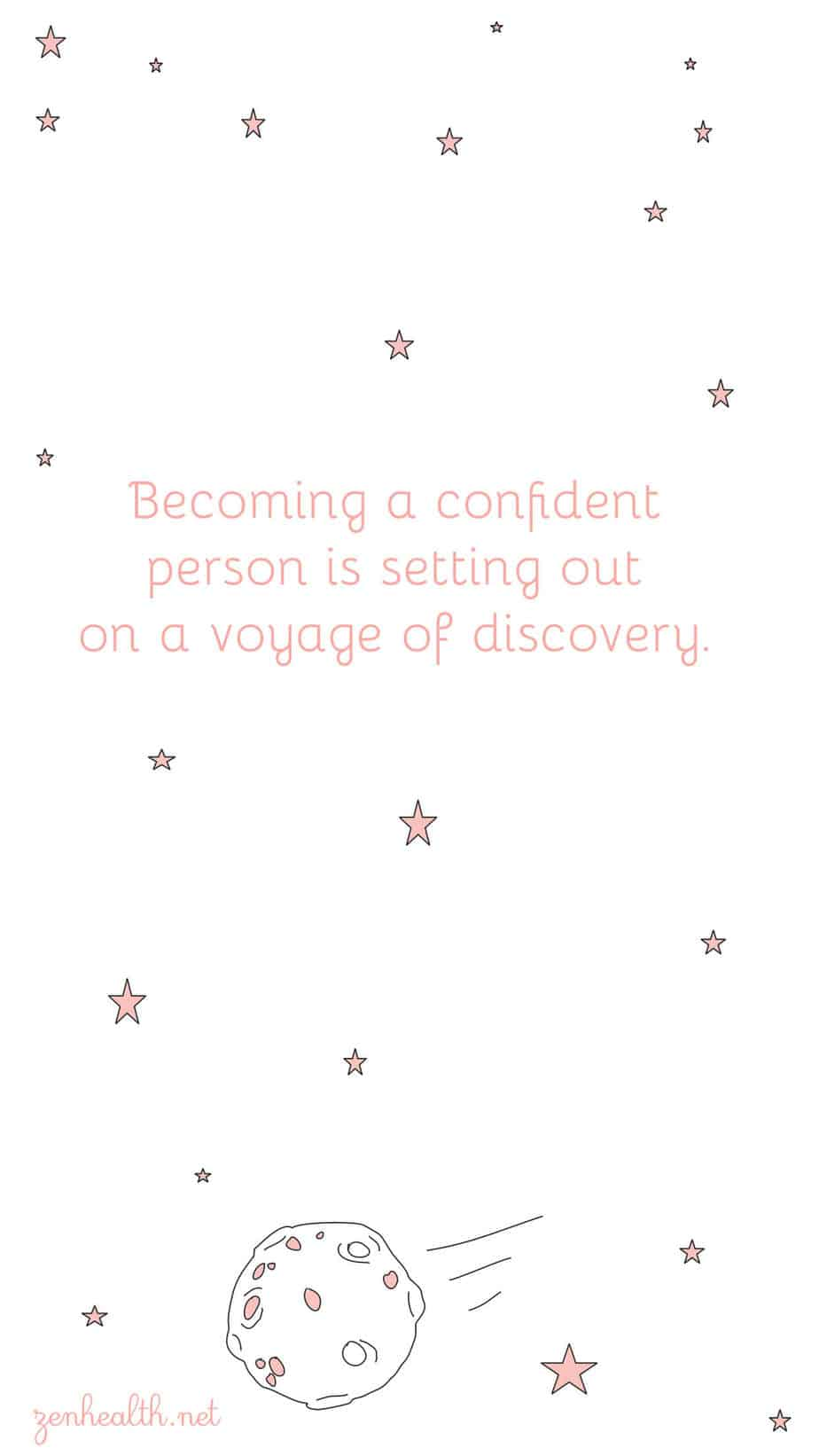 Becoming a confident person is setting out on a voyage of discovery.