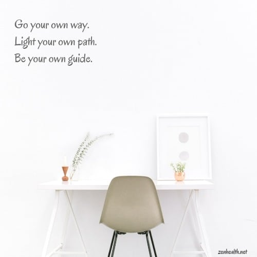 Empowering Quotes: Go your own way, Light your own path; Be your own guide
