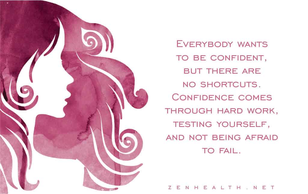 Self confidence quotes: Everybody wants to be confident, but there are no shortcuts. Confidence comes through hard work, testing yourself, and not being afraid to fail.