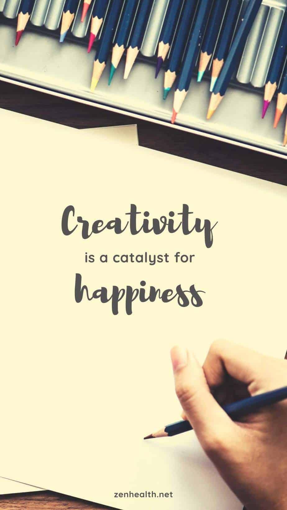 Creativity is a catalyst for happiness.