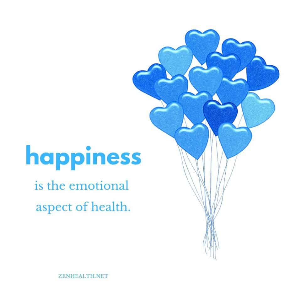 Happiness is the emotional aspect of health.