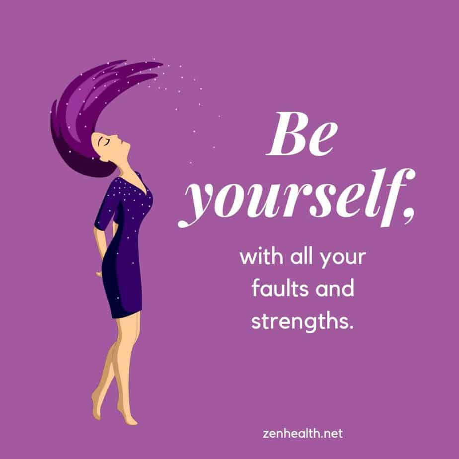 Be yourself, with all your faults and strengths.