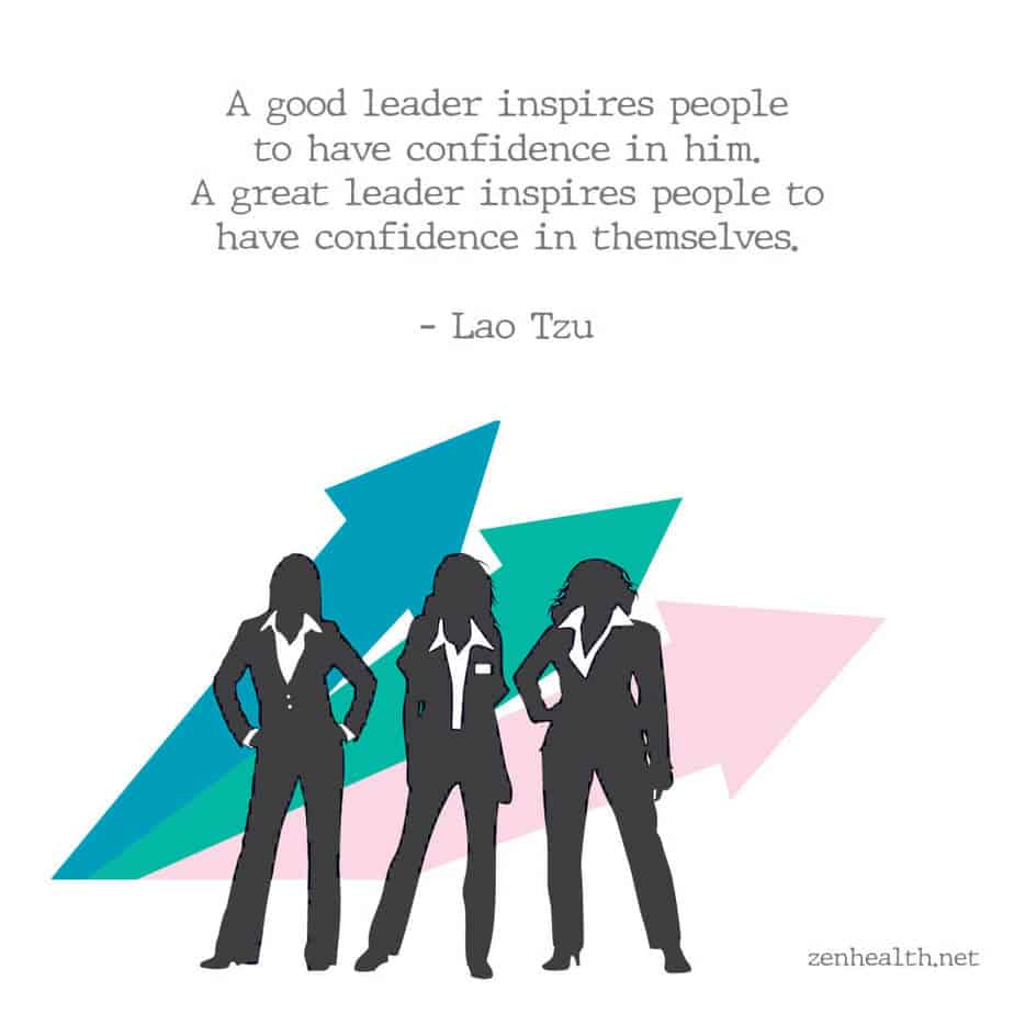 A good leader inspires people to have confidence in him. A great leader inspires people to have confidence in themselves. – Lao Tzu