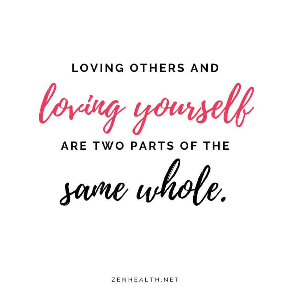 Loving others and loving yourself are two parts of the same whole.