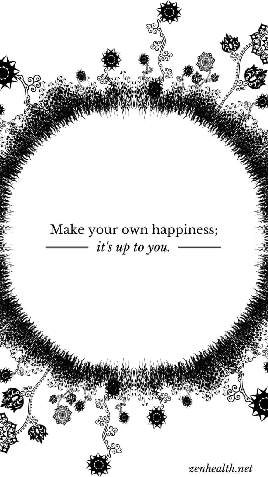 Happiness Quote: Make your own happiness; it's up to you.