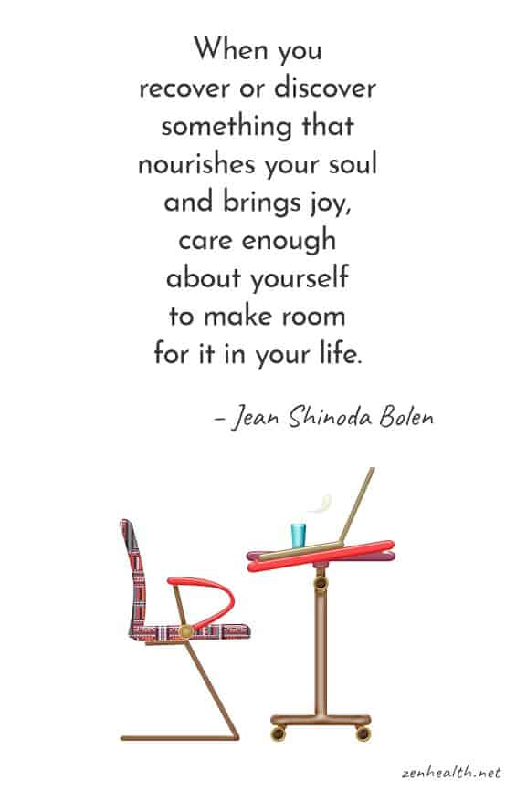 When you recover or discover something that nourishes your soul and brings joy, care enough about yourself to make room for it in your life. - Jean Shinoda Bolen #selfcare #selfcarequotes