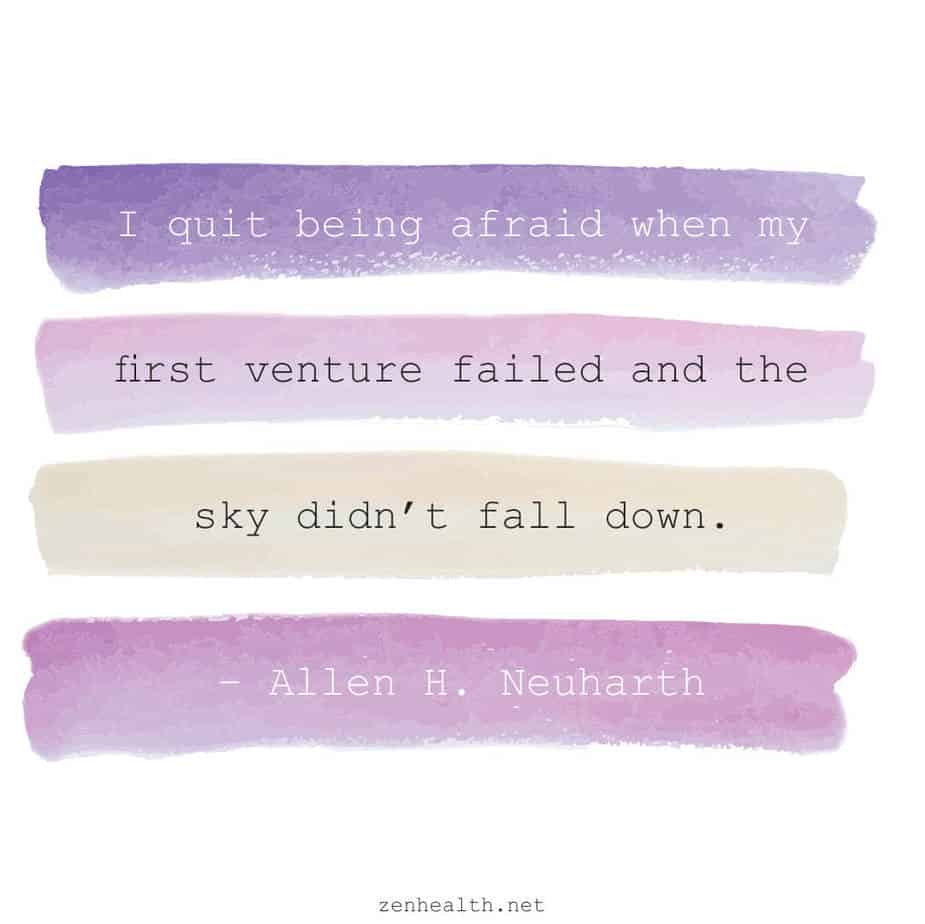 I quit being afraid when my first venture failed and the sky didn't fall down. – Allen H. Neuharth