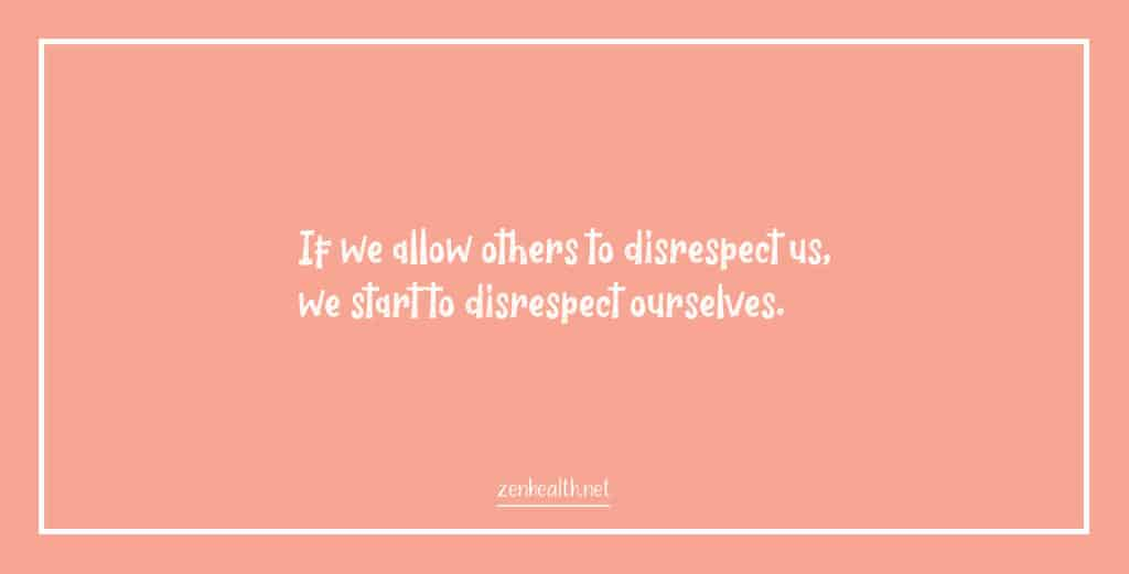 Confidence quotes: If we allow others to disrespect us, we start to disrespect ourselves