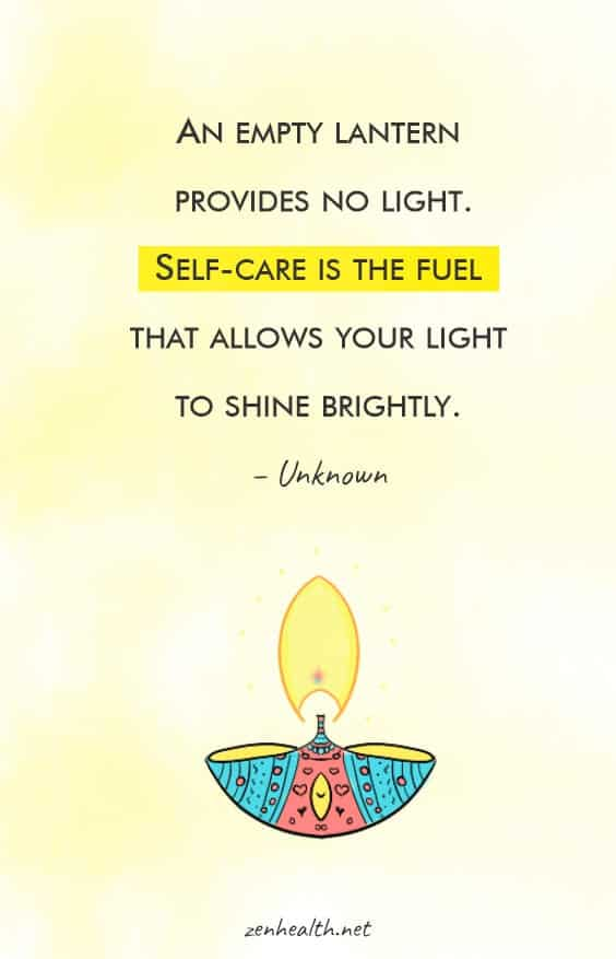 An empty lantern provides no light. Self-care is the fuel that allows your light to shine brightly. – Unknown