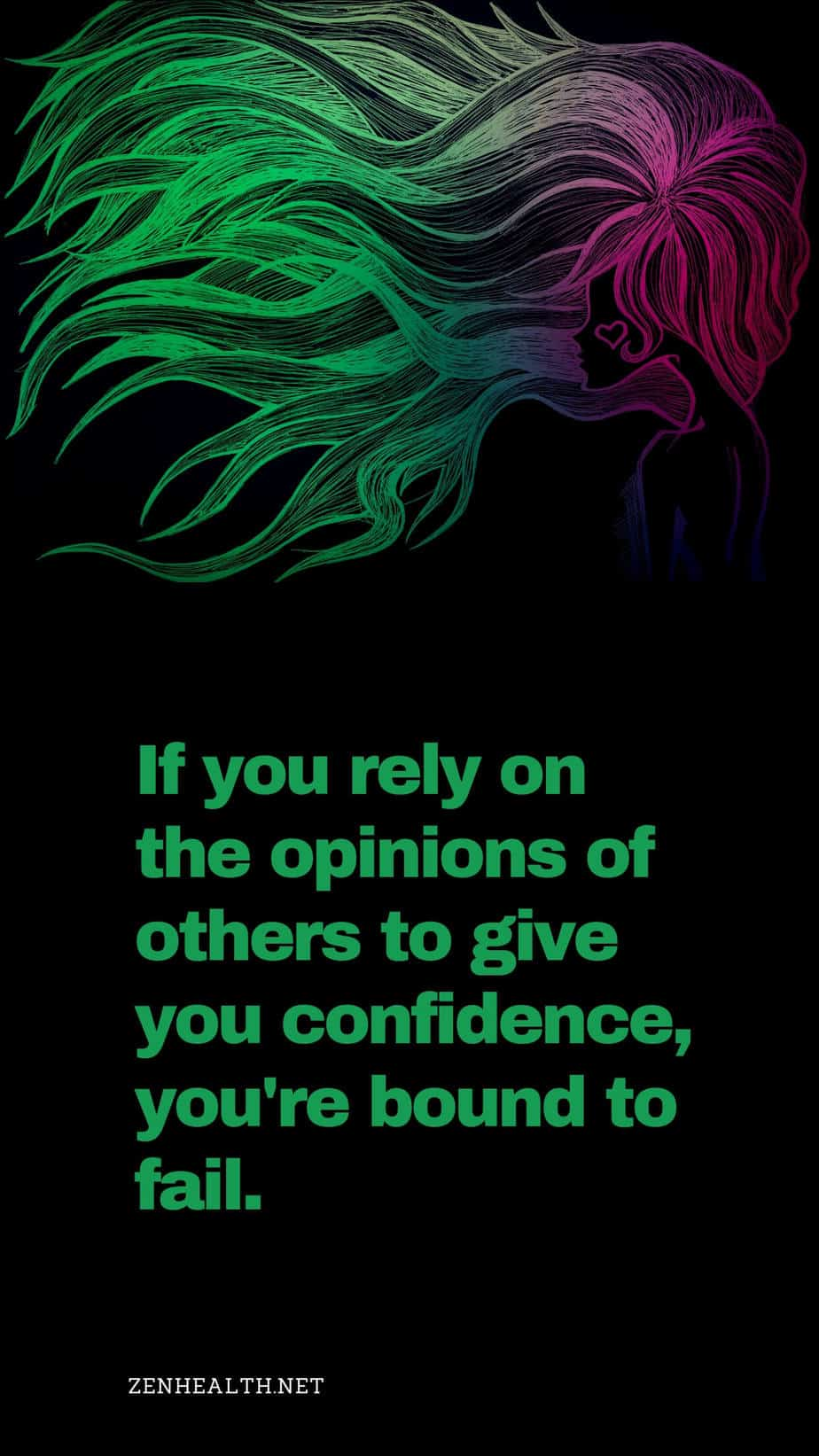 If you rely on the opinions of others to give you confidence, you're bound to fail.