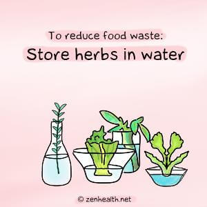 To reduce food waste to store herbs in water