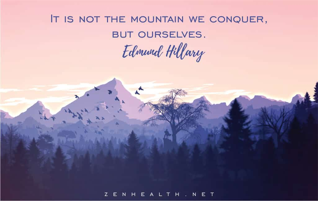 It is not the mountain we conquer, but ourselves. – Edmund Hillary