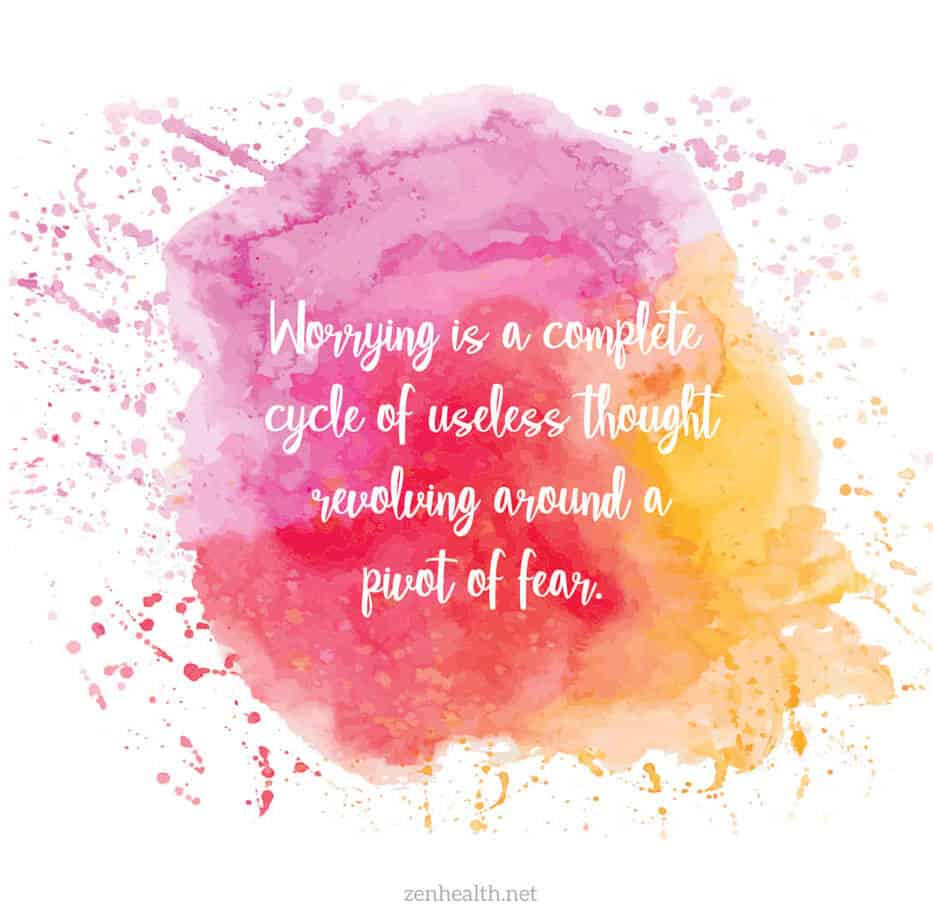 Worry is a complete cycle of useless thought revolving around a pivot of fear.